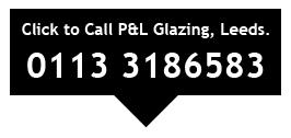 P&L Glazing Leeds Call 0113 3186583